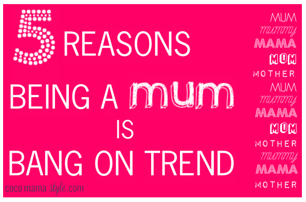 cocomamastyle - 5 reasons being a mum is bang on trend
