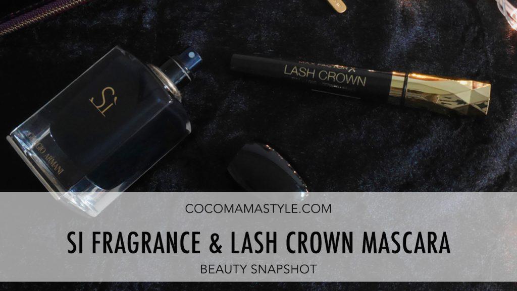 Beauty Snapshot | Sì Fragrance & Lash Crown Mascara